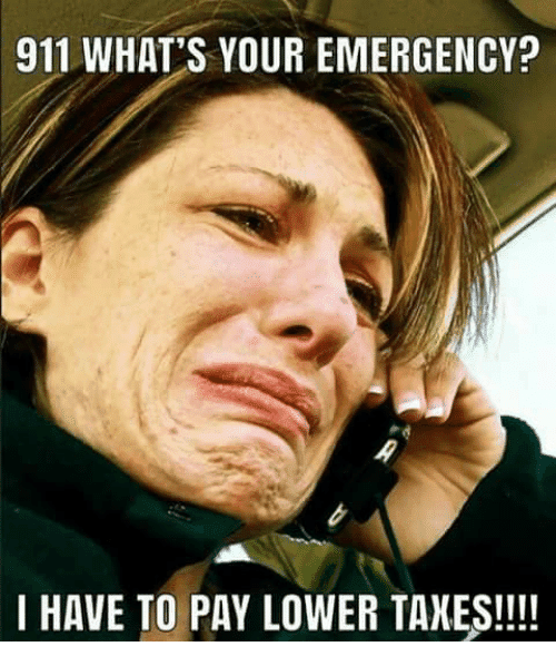 911-whats-your-emergency-i-have-to-pay-lower-taxes-29443886.png