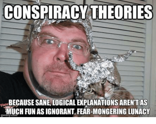 conspiracy-theories-becausesane-logical-explanations-arent-as-much-fun-asignorant-6907108.png