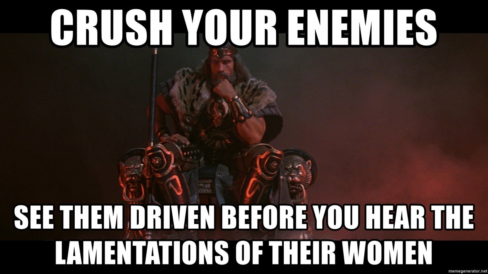 crush-your-enemies-see-them-driven-before-you-hear-the-lamentations-of-their-women.jpg