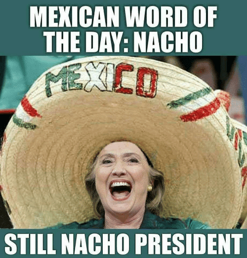 mexican-word-of-the-day-nacho-still-nacho-president-fwd-20014914.png
