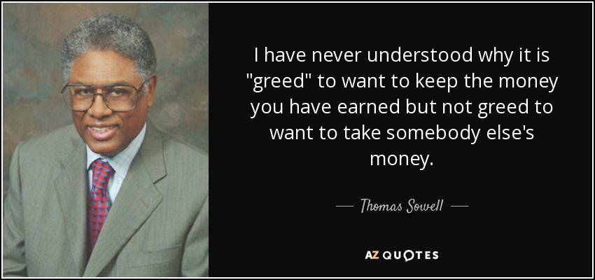 quote-i-have-never-understood-why-it-is-greed-to-want-to-keep-the-money-you-have-earned-but-th...jpg