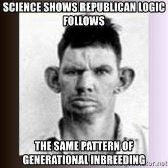 science-shows-republican-logic-follows-the-same-pattern-of-generational-inbreeding.jpg