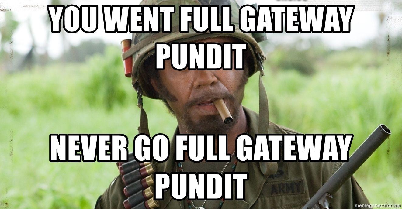 you-went-full-gateway-pundit-never-go-full-gateway-pundit.jpg